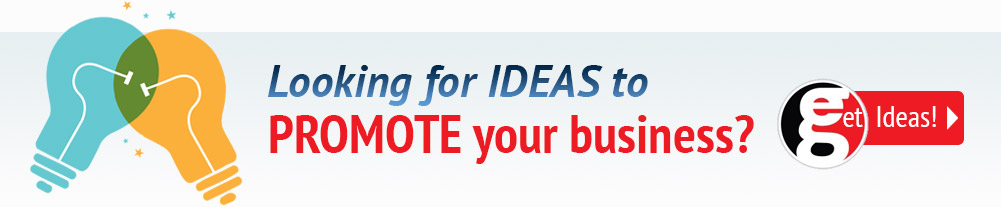Looking for IDEAS to PROMOTE your business? Get Ideas!